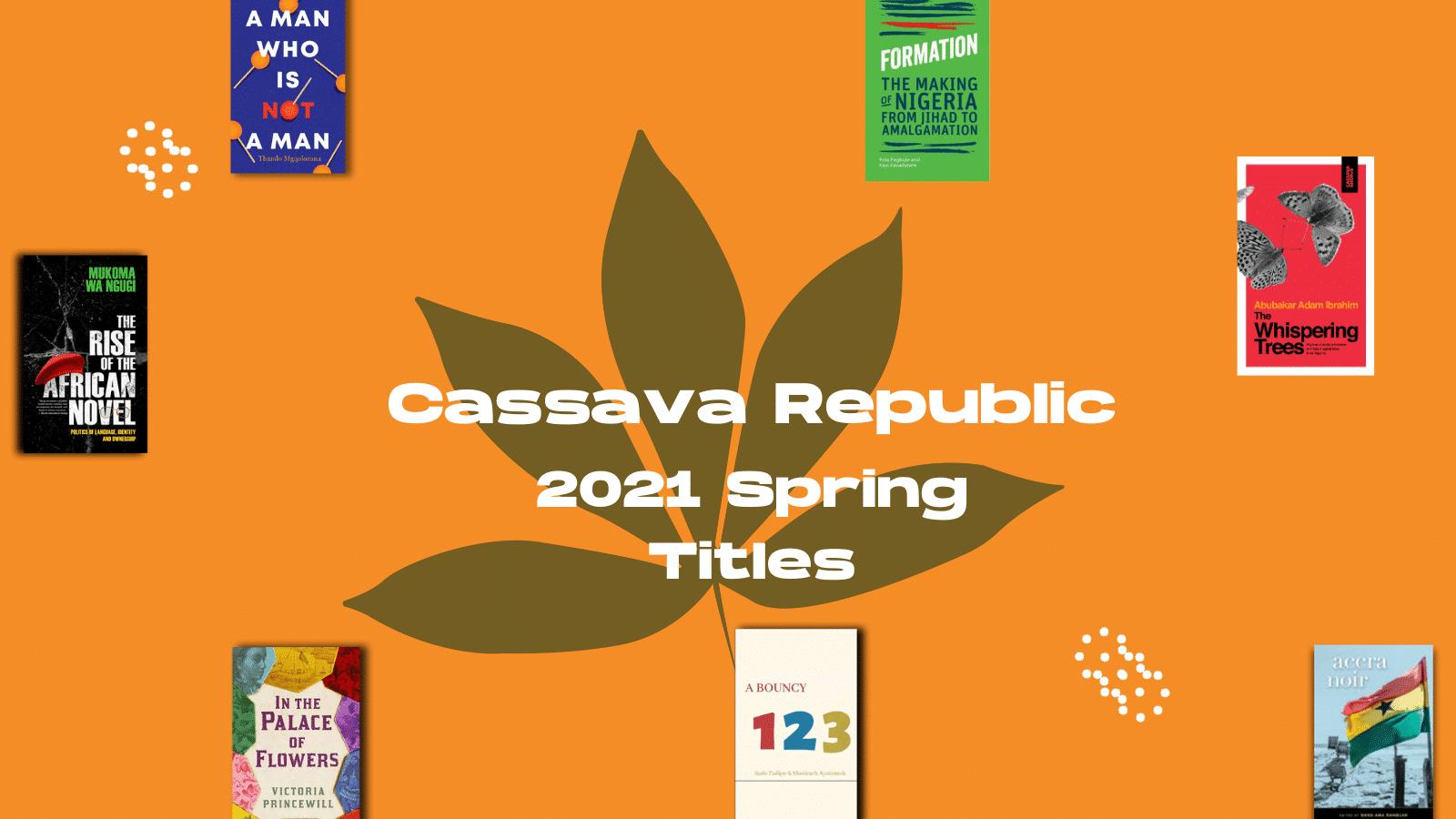 2021's Most Anticipated Cassava Republic Reads, Spring 2021